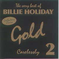 Cover of The Very Best Of Billie Holiday - Gold - Carelessly - CD 2/3